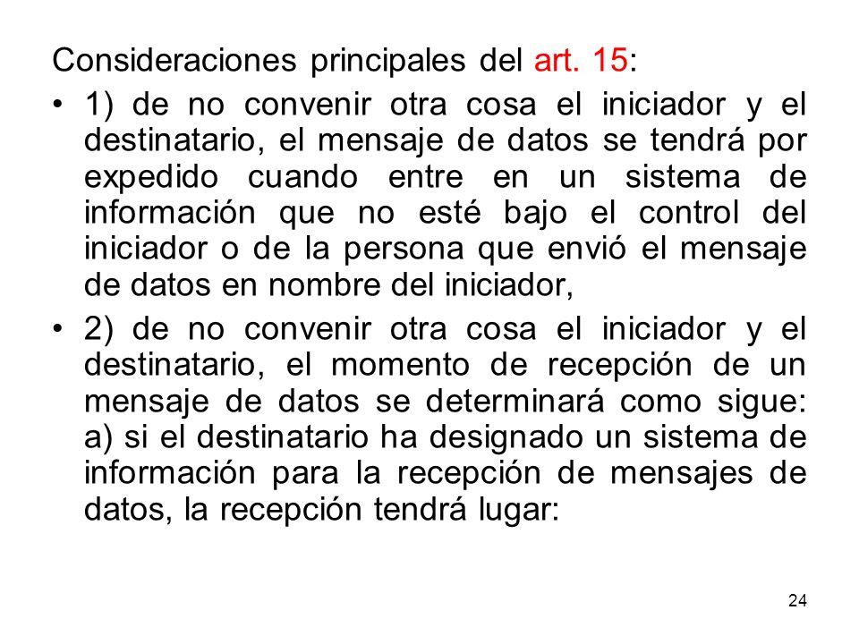 24 Consideraciones principales del art. 15: 1) de no convenir otra cosa el iniciador y el destinatario, el mensaje de datos se tendrá por expedido cua