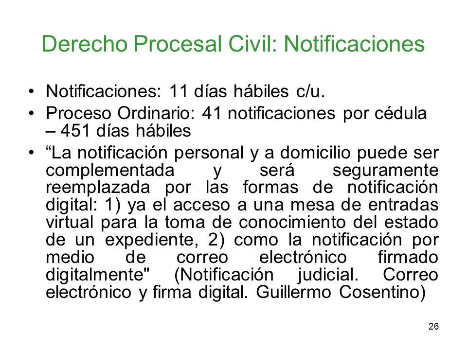 26 Derecho Procesal Civil: Notificaciones Notificaciones: 11 días hábiles c/u. Proceso Ordinario: 41 notificaciones por cédula – 451 días hábiles La n