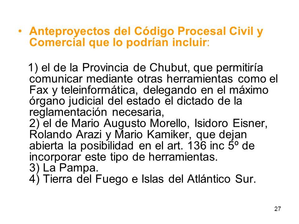 27 Anteproyectos del Código Procesal Civil y Comercial que lo podrían incluir: 1) el de la Provincia de Chubut, que permitiría comunicar mediante otra