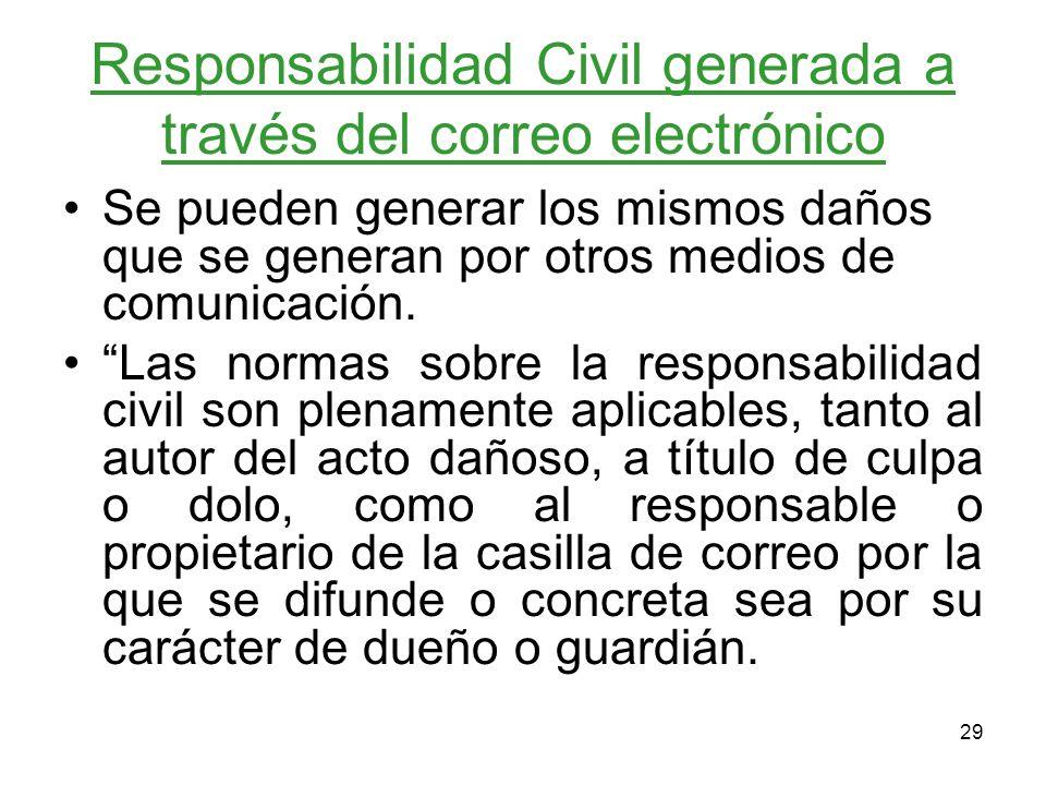 29 Responsabilidad Civil generada a través del correo electrónico Se pueden generar los mismos daños que se generan por otros medios de comunicación.