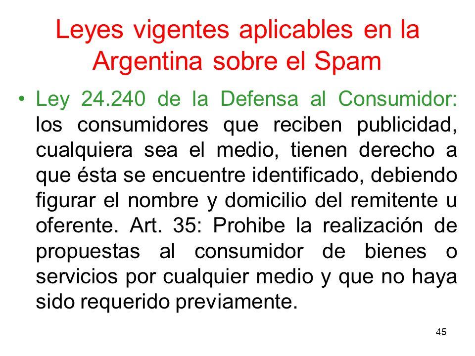 45 Leyes vigentes aplicables en la Argentina sobre el Spam Ley 24.240 de la Defensa al Consumidor: los consumidores que reciben publicidad, cualquiera