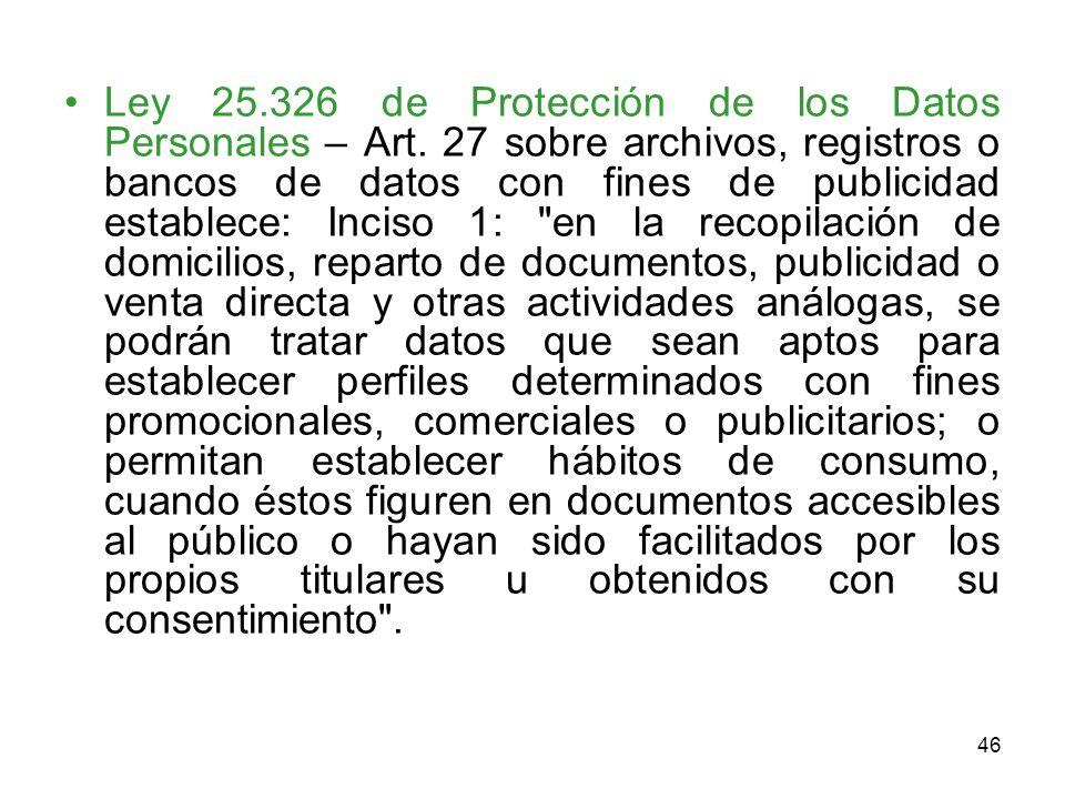46 Ley 25.326 de Protección de los Datos Personales – Art. 27 sobre archivos, registros o bancos de datos con fines de publicidad establece: Inciso 1: