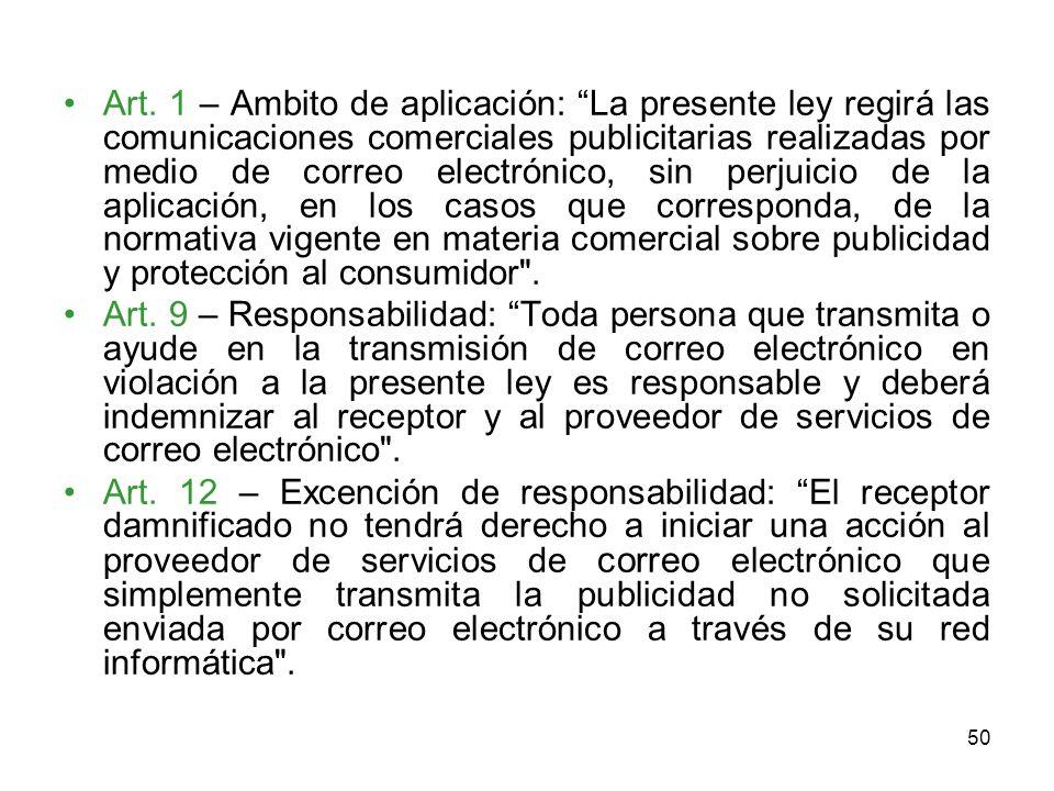 50 Art. 1 – Ambito de aplicación: La presente ley regirá las comunicaciones comerciales publicitarias realizadas por medio de correo electrónico, sin