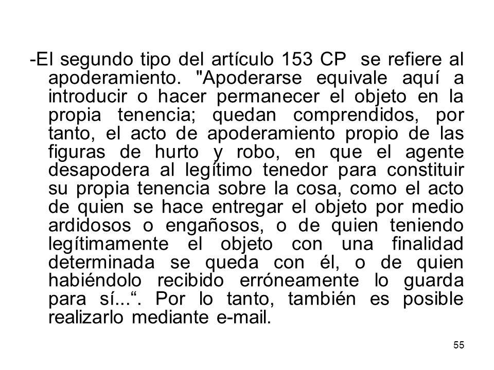 55 -El segundo tipo del artículo 153 CP se refiere al apoderamiento.