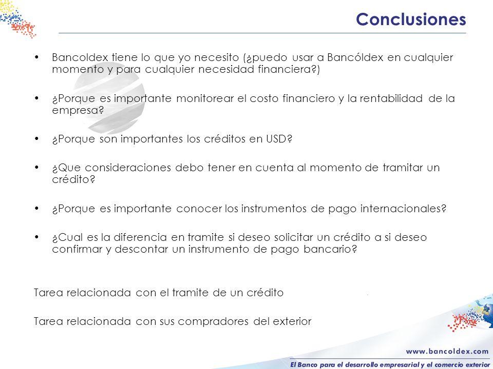 Conclusiones Bancoldex tiene lo que yo necesito (¿puedo usar a Bancóldex en cualquier momento y para cualquier necesidad financiera?) ¿Porque es impor