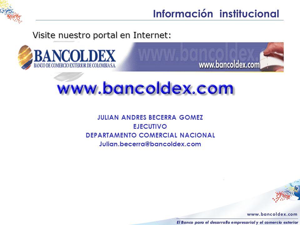 Información institucional Visite nuestro portal en Internet: JULIAN ANDRES BECERRA GOMEZ EJECUTIVO DEPARTAMENTO COMERCIAL NACIONAL Julian.becerra@banc