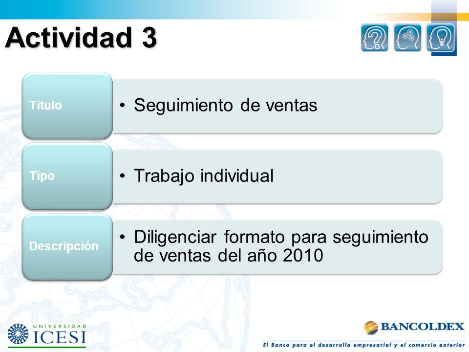 Actividad 3 Seguimiento de ventas Titulo Trabajo individual Tipo Diligenciar formato para seguimiento de ventas del año 2010 Descripción