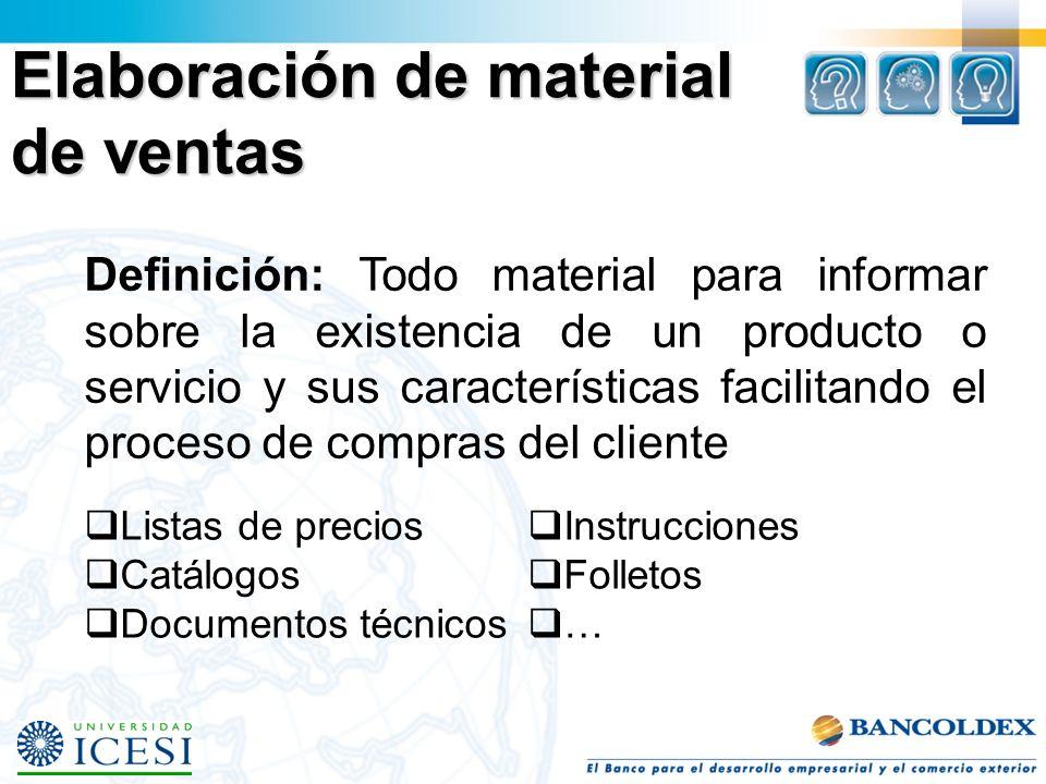 Elaboración de material de ventas Definición: Todo material para informar sobre la existencia de un producto o servicio y sus características facilita