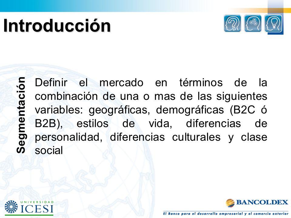 Segmentación Definir el mercado en términos de la combinación de una o mas de las siguientes variables: geográficas, demográficas (B2C ó B2B), estilos