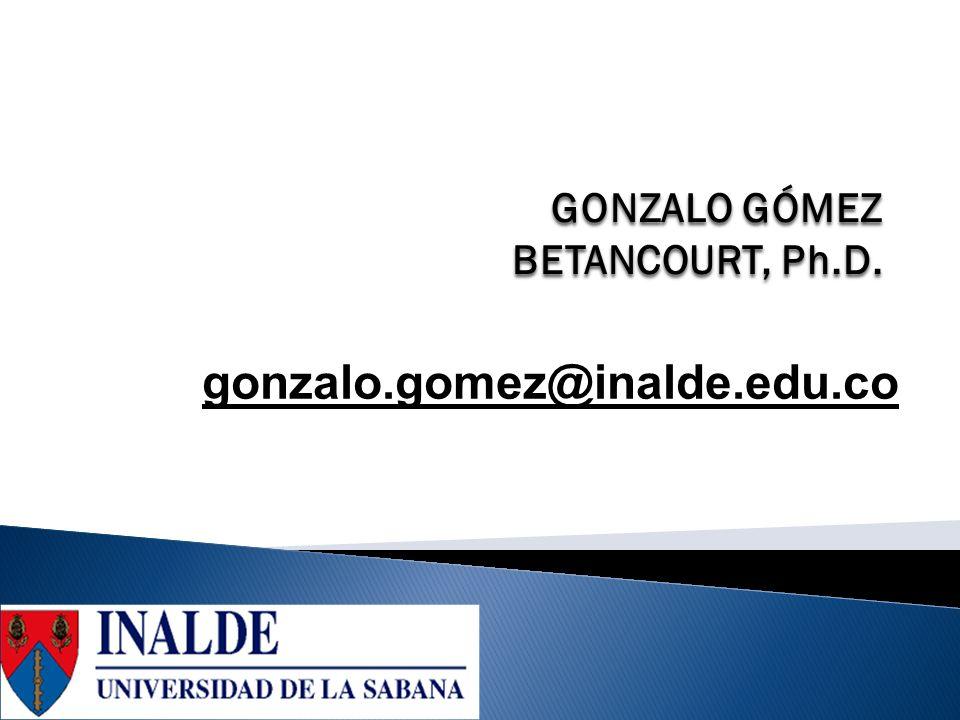 GONZALO GÓMEZ BETANCOURT, Ph.D. gonzalo.gomez@inalde.edu.co