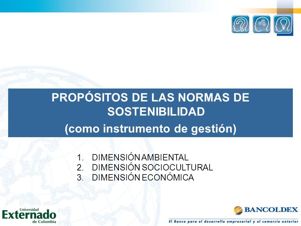 PROPÓSITOS DE LAS NORMAS DE SOSTENIBILIDAD (como instrumento de gestión) 1.DIMENSIÓN AMBIENTAL 2.DIMENSIÓN SOCIOCULTURAL 3.DIMENSIÓN ECONÓMICA