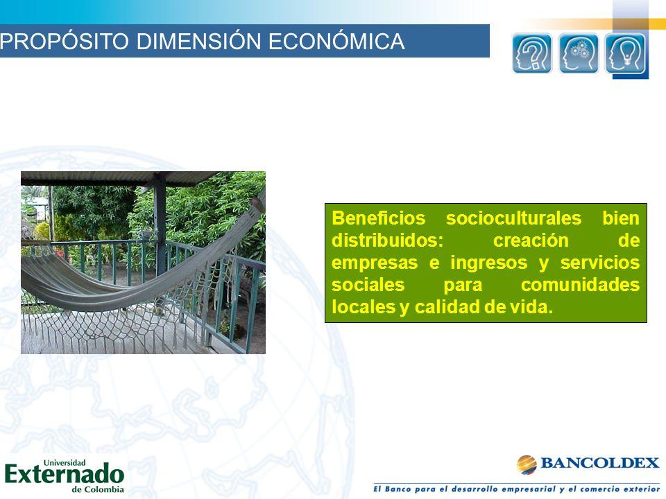 Beneficios socioculturales bien distribuidos: creación de empresas e ingresos y servicios sociales para comunidades locales y calidad de vida. PROPÓSI