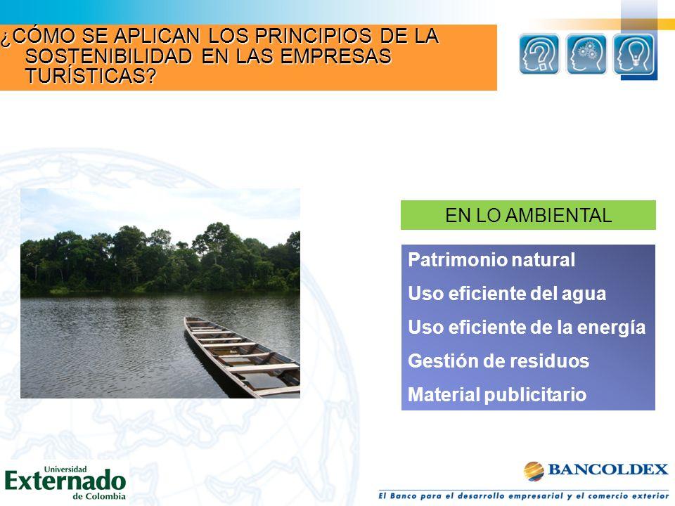 Patrimonio natural Uso eficiente del agua Uso eficiente de la energía Gestión de residuos Material publicitario EN LO AMBIENTAL ¿CÓMO SE APLICAN LOS P