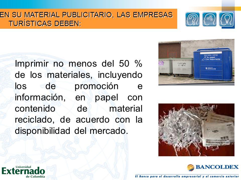Imprimir no menos del 50 % de los materiales, incluyendo los de promoción e información, en papel con contenido de material reciclado, de acuerdo con