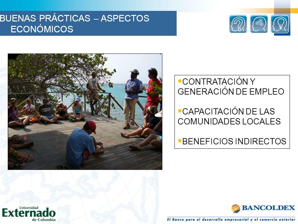CONTRATACIÓN Y GENERACIÓN DE EMPLEO CAPACITACIÓN DE LAS COMUNIDADES LOCALES BENEFICIOS INDIRECTOS BUENAS PRÁCTICAS – ASPECTOS ECONÓMICOS
