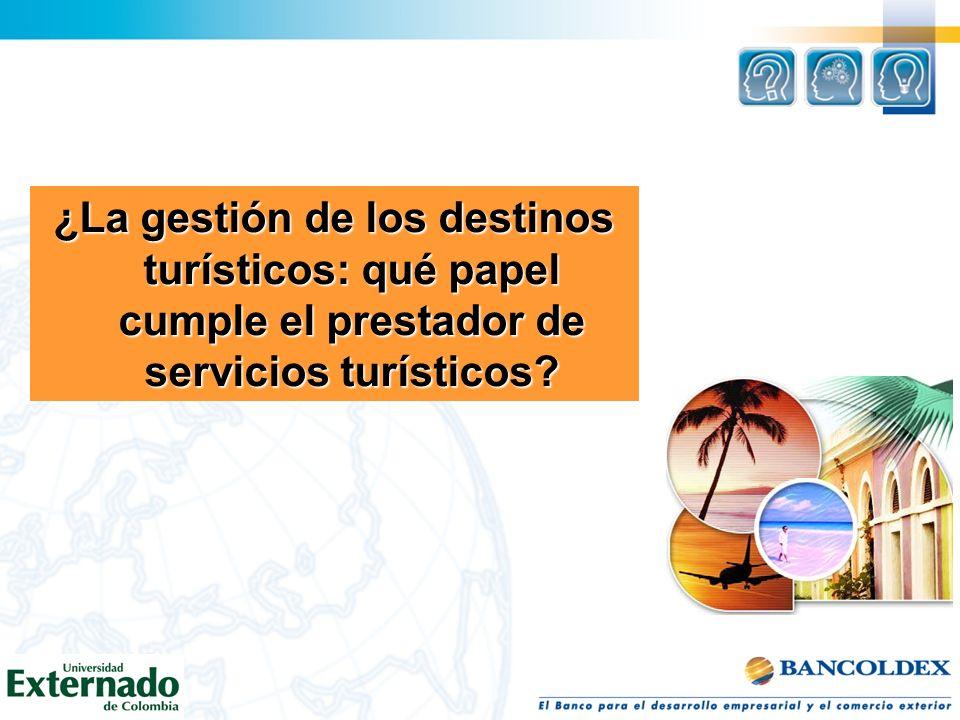 ¿La gestión de los destinos turísticos: qué papel cumple el prestador de servicios turísticos?