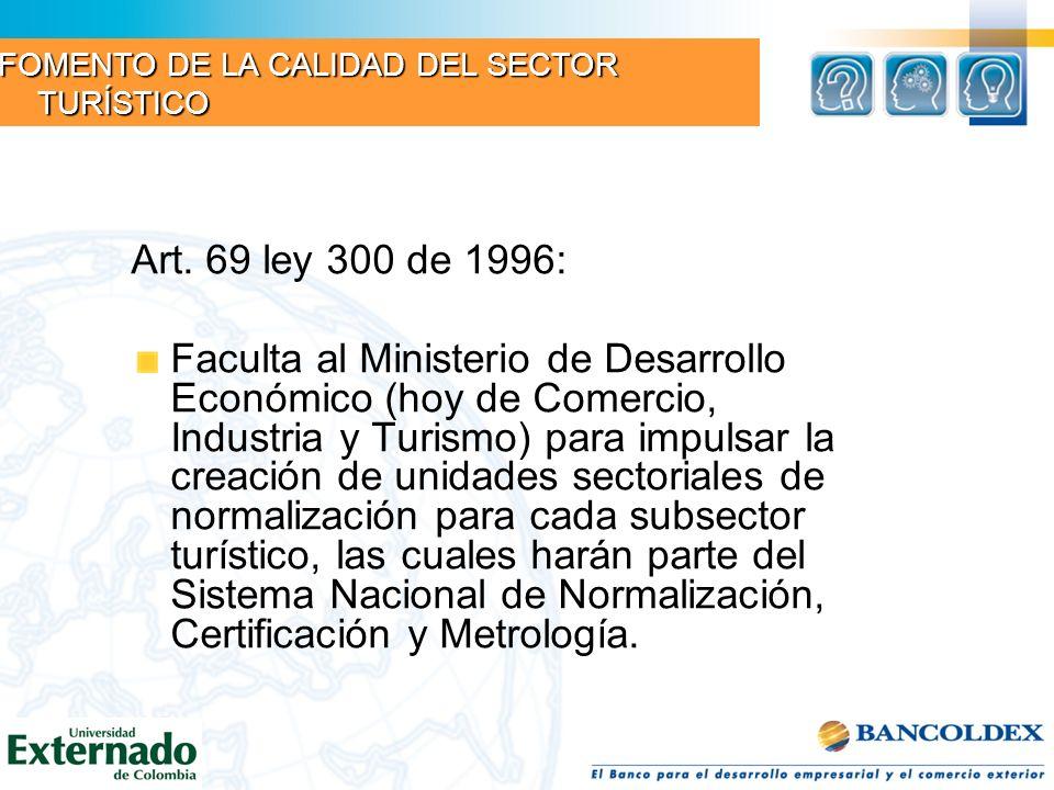 Art. 69 ley 300 de 1996: Faculta al Ministerio de Desarrollo Económico (hoy de Comercio, Industria y Turismo) para impulsar la creación de unidades se