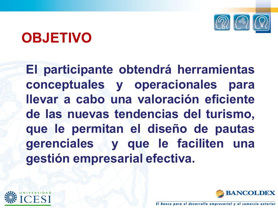 OBJETIVO El participante obtendrá herramientas conceptuales y operacionales para llevar a cabo una valoración eficiente de las nuevas tendencias del t