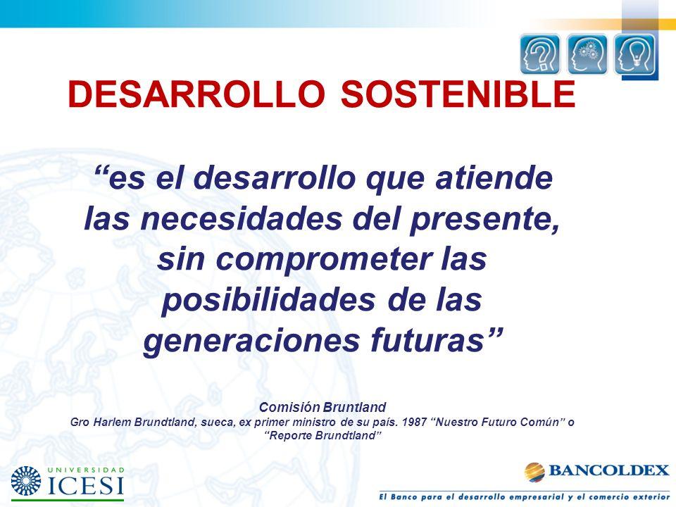 DESARROLLO SOSTENIBLE es el desarrollo que atiende las necesidades del presente, sin comprometer las posibilidades de las generaciones futuras Comisió