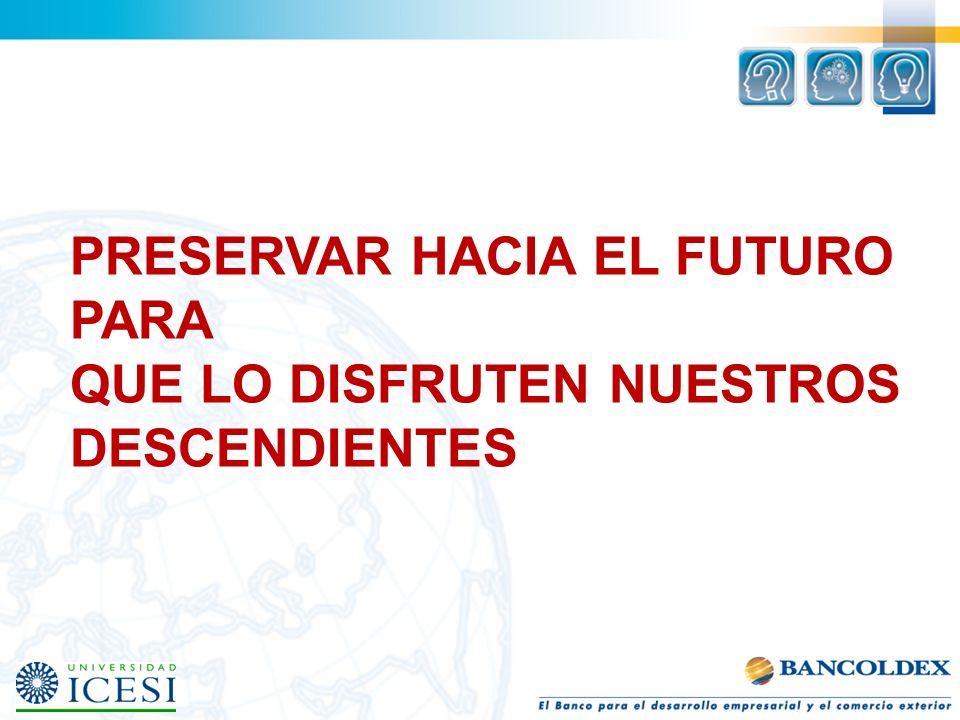 PRESERVAR HACIA EL FUTURO PARA QUE LO DISFRUTEN NUESTROS DESCENDIENTES
