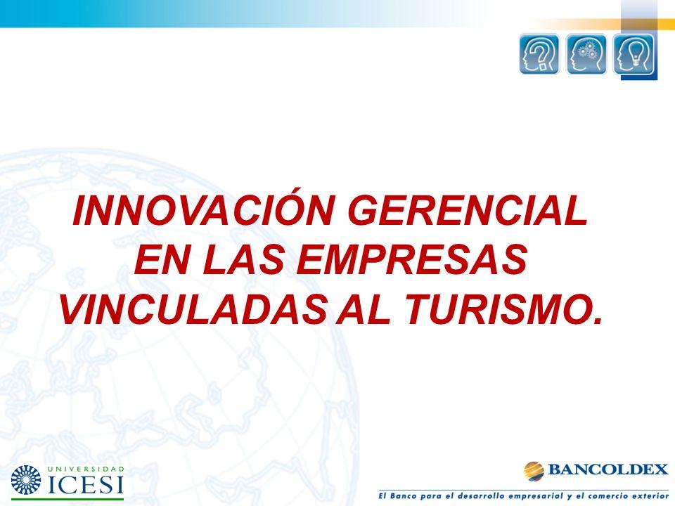 INNOVACIÓN GERENCIAL EN LAS EMPRESAS VINCULADAS AL TURISMO.