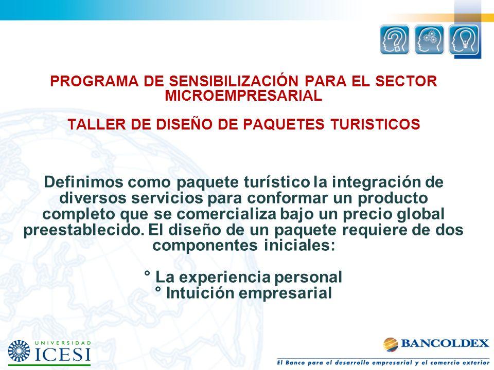 PROGRAMA DE SENSIBILIZACIÓN PARA EL SECTOR MICROEMPRESARIAL TALLER DE DISEÑO DE PAQUETES TURISTICOS Definimos como paquete turístico la integración de