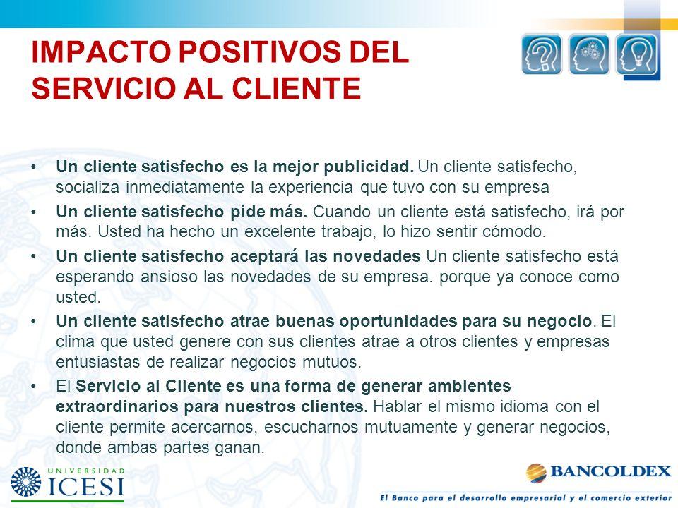 IMPACTO POSITIVOS DEL SERVICIO AL CLIENTE Un cliente satisfecho es la mejor publicidad. Un cliente satisfecho, socializa inmediatamente la experiencia