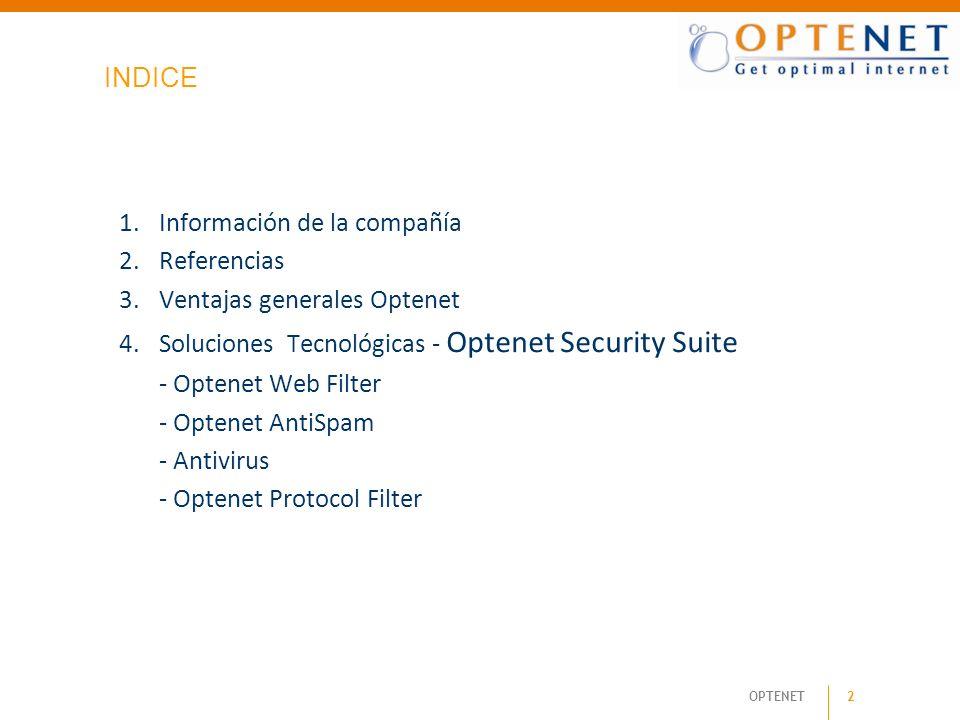 2 OPTENET INDICE 1.Información de la compañía 2.Referencias 3.Ventajas generales Optenet 4.Soluciones Tecnológicas - Optenet Security Suite - Optenet