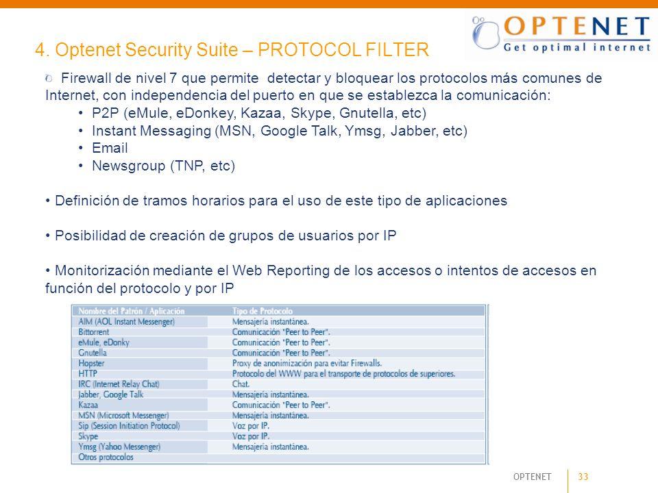 33 OPTENET 4. Optenet Security Suite – PROTOCOL FILTER Firewall de nivel 7 que permite detectar y bloquear los protocolos más comunes de Internet, con