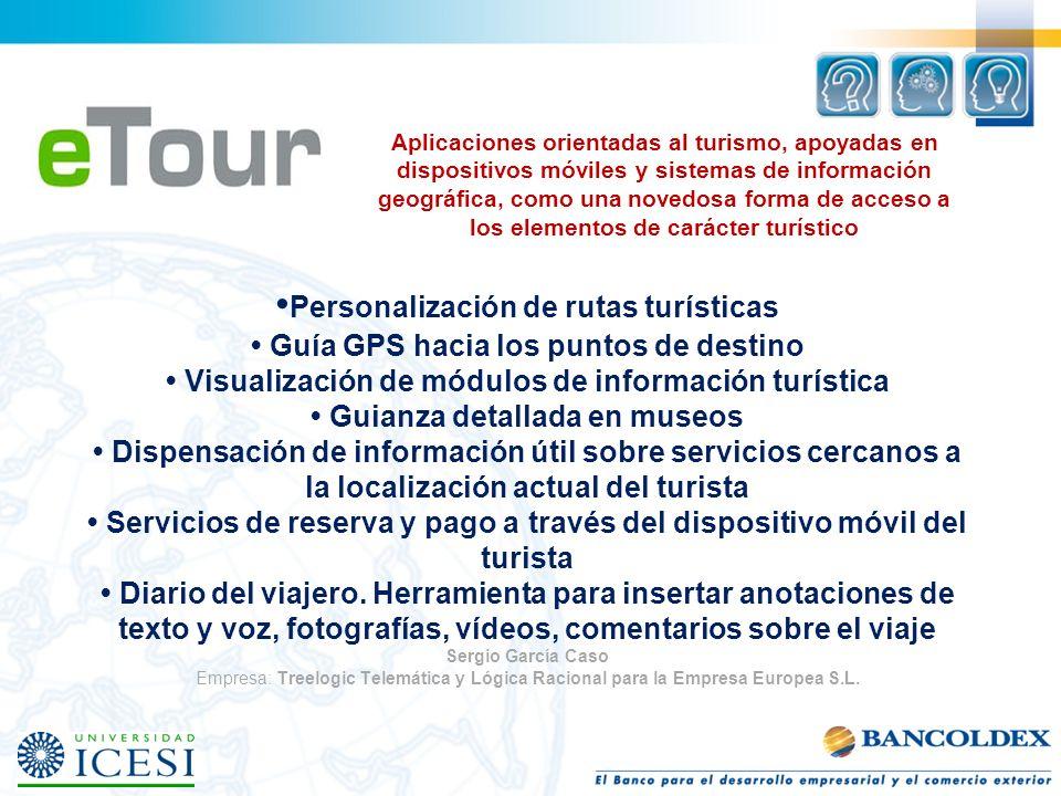 Personalización de rutas turísticas Guía GPS hacia los puntos de destino Visualización de módulos de información turística Guianza detallada en museos