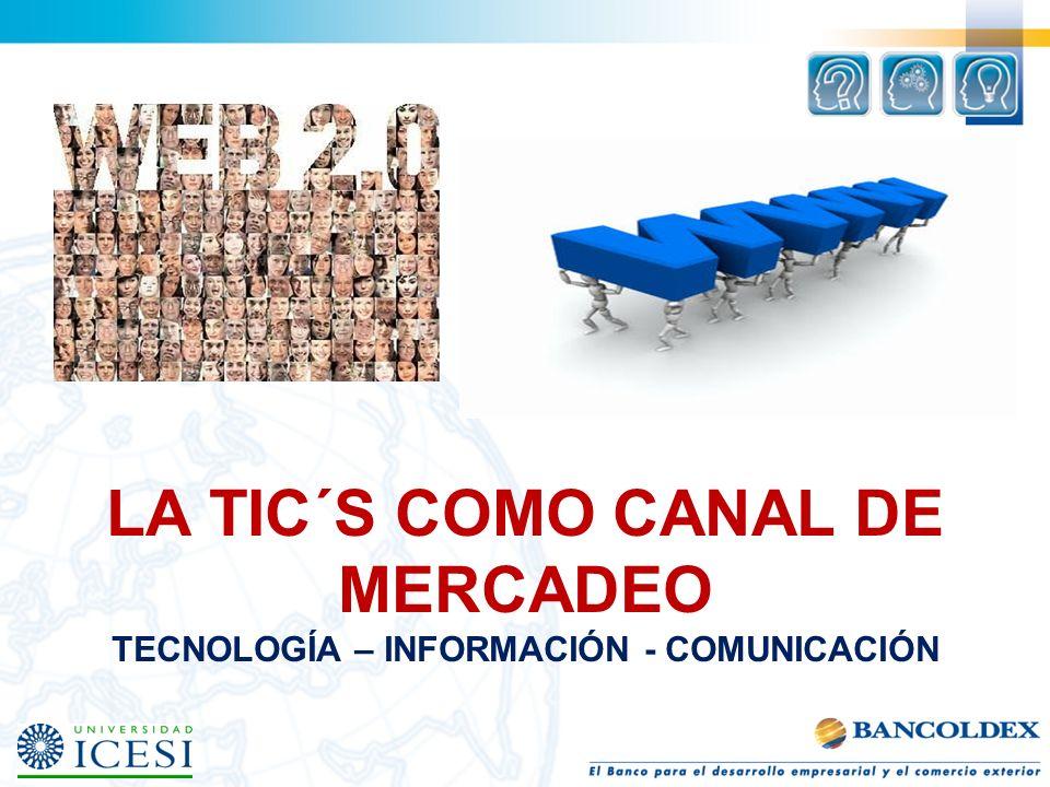 LA TIC´S COMO CANAL DE MERCADEO TECNOLOGÍA – INFORMACIÓN - COMUNICACIÓN