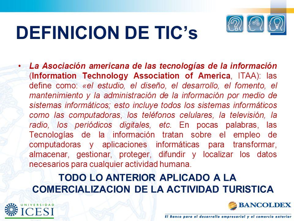 DEFINICION DE TICs La Asociación americana de las tecnologías de la información (Information Technology Association of America, ITAA): las define como