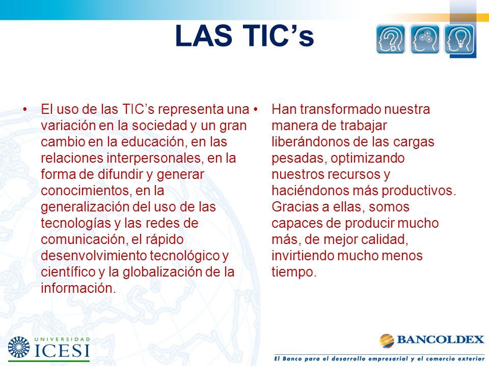 LAS TICs El uso de las TICs representa una variación en la sociedad y un gran cambio en la educación, en las relaciones interpersonales, en la forma d