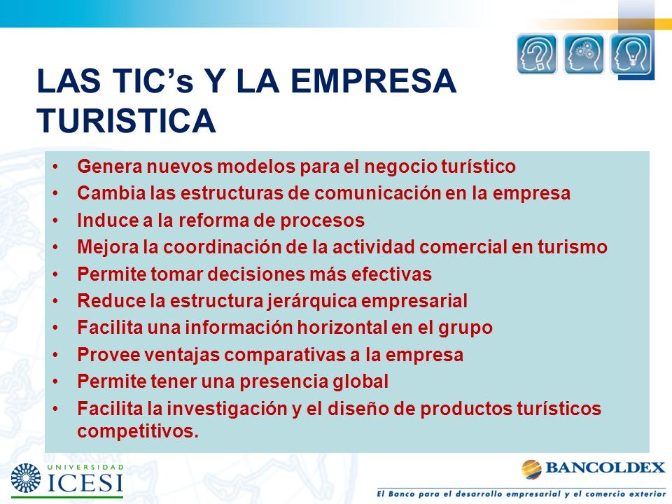 LAS TICs Y LA EMPRESA TURISTICA Genera nuevos modelos para el negocio turístico Cambia las estructuras de comunicación en la empresa Induce a la refor
