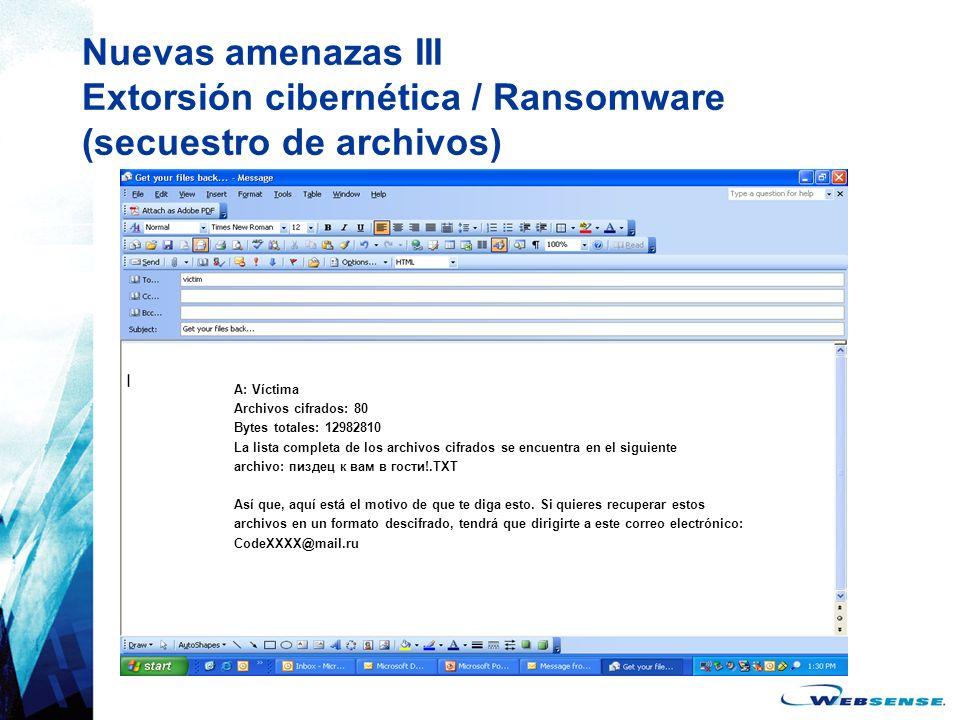 Nuevas amenazas III Extorsión cibernética / Ransomware (secuestro de archivos) A: Víctima Archivos cifrados: 80 Bytes totales: 12982810 La lista compl