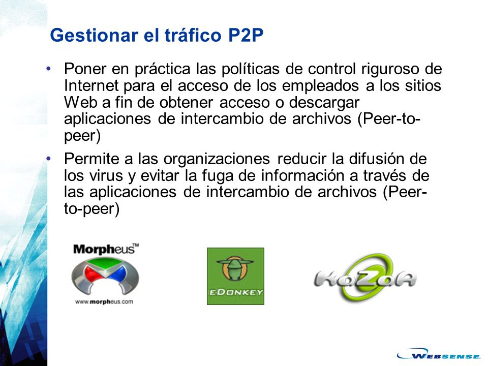 Gestionar el tráfico P2P Poner en práctica las políticas de control riguroso de Internet para el acceso de los empleados a los sitios Web a fin de obt