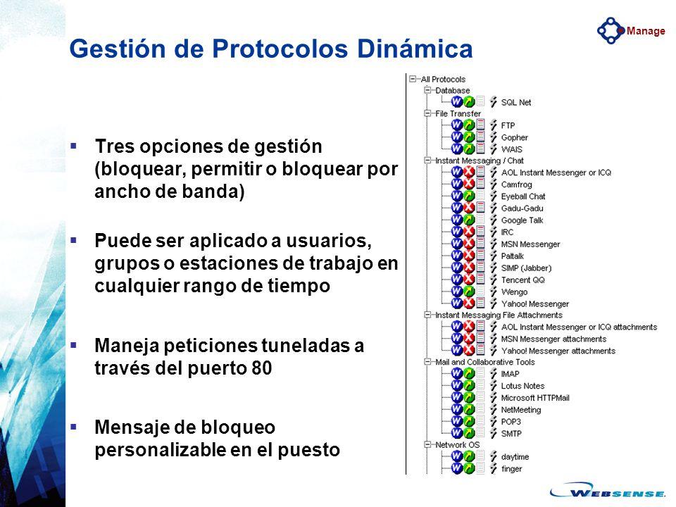 Gestión de Protocolos Dinámica Tres opciones de gestión (bloquear, permitir o bloquear por ancho de banda) Puede ser aplicado a usuarios, grupos o est