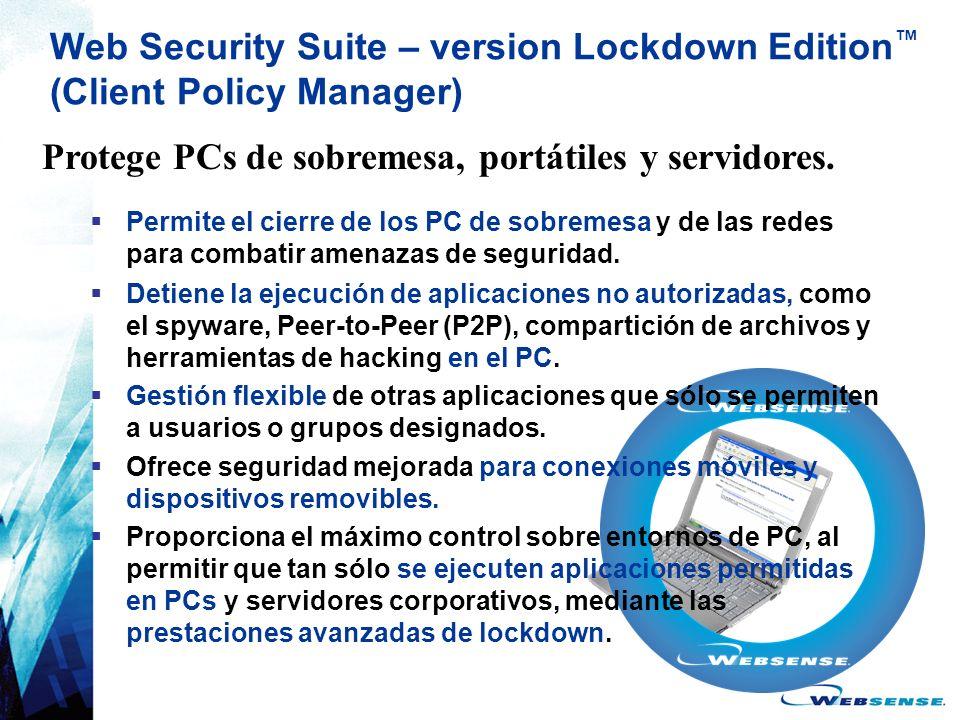 Web Security Suite – version Lockdown Edition (Client Policy Manager) Permite el cierre de los PC de sobremesa y de las redes para combatir amenazas d