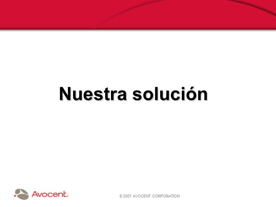 © 2007 AVOCENT CORPORATION Nuestra solución