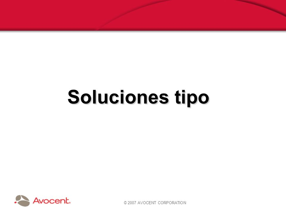 © 2007 AVOCENT CORPORATION Soluciones tipo