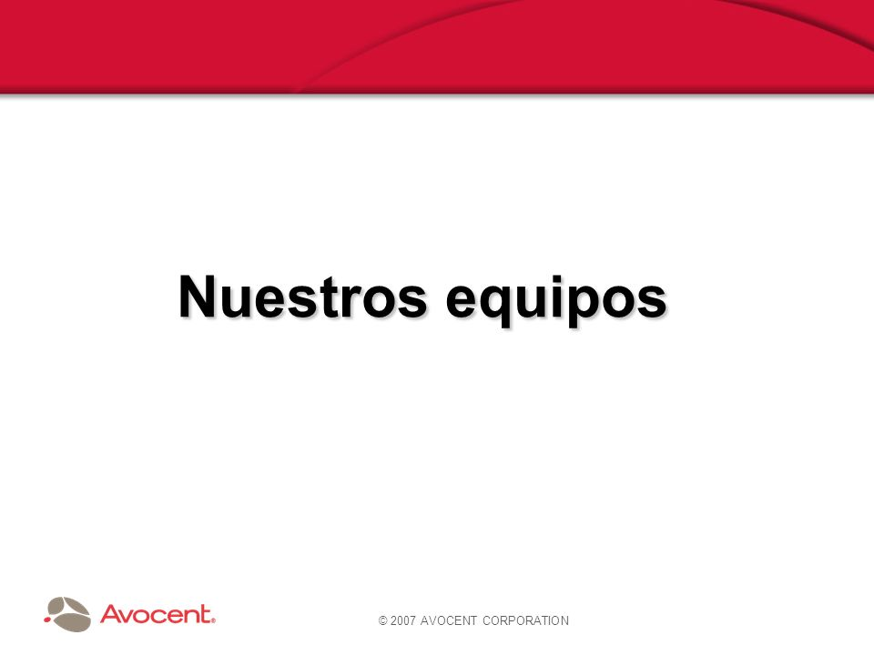 © 2007 AVOCENT CORPORATION Nuestros equipos