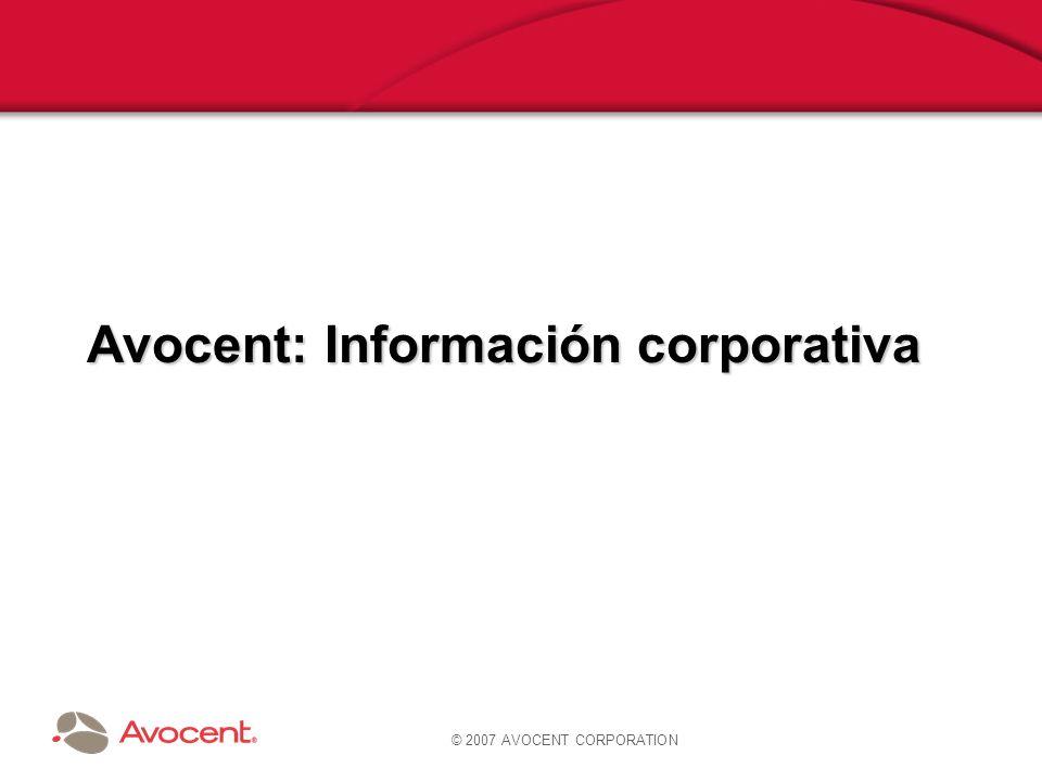 © 2007 AVOCENT CORPORATION Avocent: Información corporativa Líder en soluciones de continuidad para la gestión y operación de infraestrucuturas IT –Hardware y software centralizado en modo in- band y out-of-band Proporciona reducción de costes y simplifica la gestión en los entornos IT –85% de las empresas del Fortune 1000 tienen soluciones de Avocent Valor en el mercado de más de $1.5B –NASDAQ: AVCT Más de 1.800 empleados Fabricante en formato OEM de firmware, software y appliances –HPQ, Dell, IBM, Intel, APC & FSC –Intel, Lenovo, Gateway