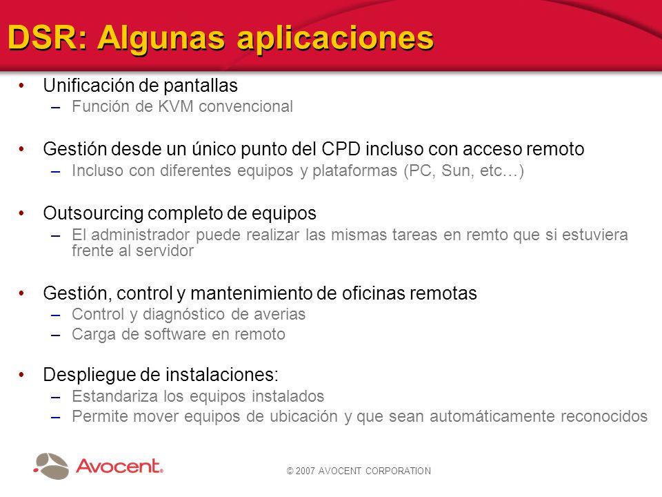 © 2007 AVOCENT CORPORATION DSR: Algunas aplicaciones Unificación de pantallas –Función de KVM convencional Gestión desde un único punto del CPD inclus