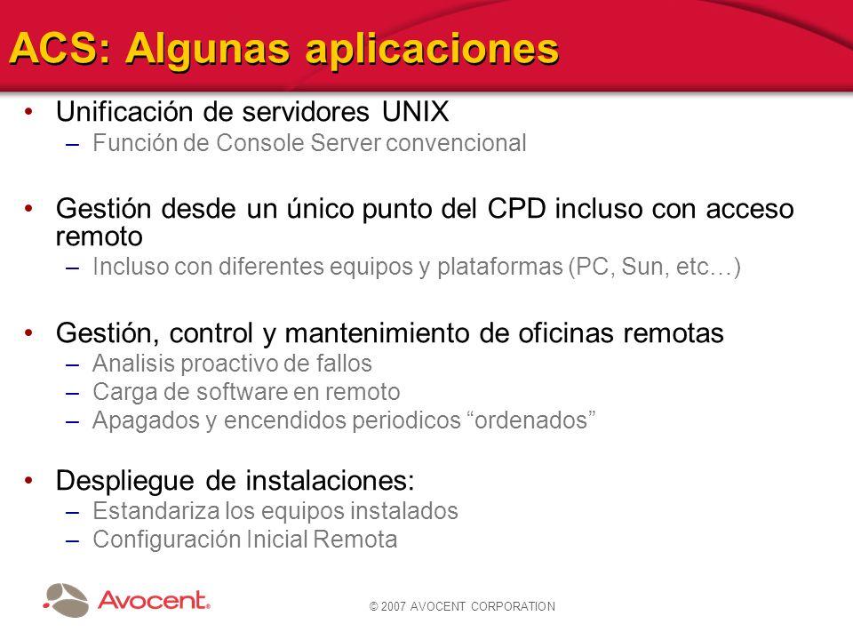 © 2007 AVOCENT CORPORATION ACS: Algunas aplicaciones Unificación de servidores UNIX –Función de Console Server convencional Gestión desde un único pun