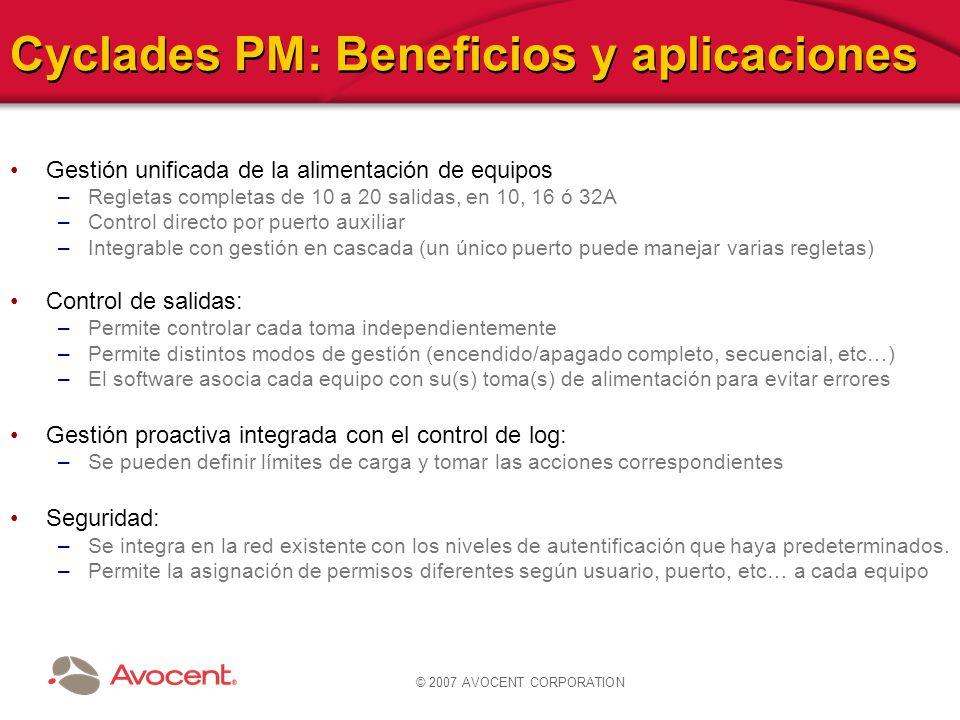© 2007 AVOCENT CORPORATION Cyclades PM: Beneficios y aplicaciones Gestión unificada de la alimentación de equipos –Regletas completas de 10 a 20 salid