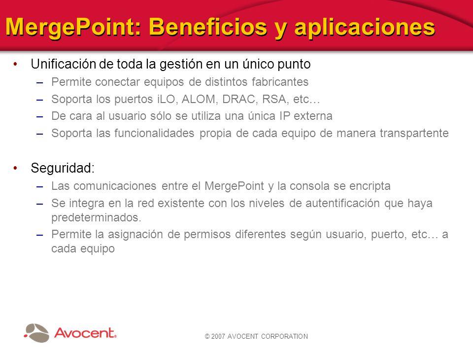 © 2007 AVOCENT CORPORATION MergePoint: Beneficios y aplicaciones Unificación de toda la gestión en un único punto –Permite conectar equipos de distint