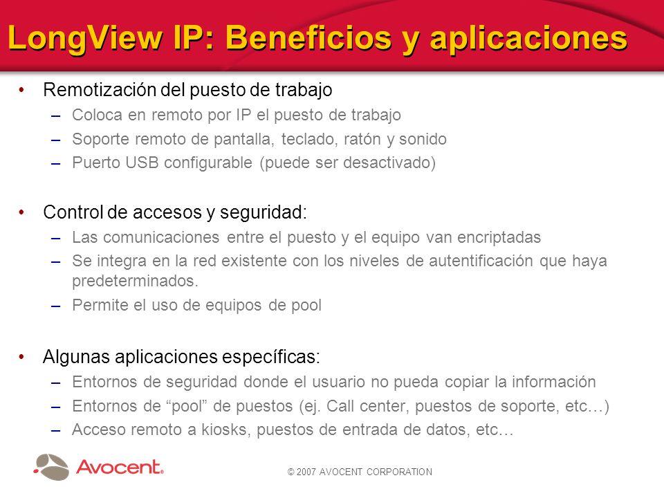 © 2007 AVOCENT CORPORATION LongView IP: Beneficios y aplicaciones Remotización del puesto de trabajo –Coloca en remoto por IP el puesto de trabajo –So