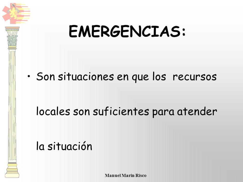 Manuel Marin Risco EMERGENCIAS: Son situaciones en que los recursos locales son suficientes para atender la situación