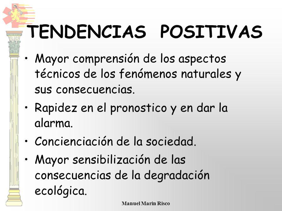 Manuel Marin Risco TENDENCIAS POSITIVAS Mayor comprensión de los aspectos técnicos de los fenómenos naturales y sus consecuencias. Rapidez en el prono