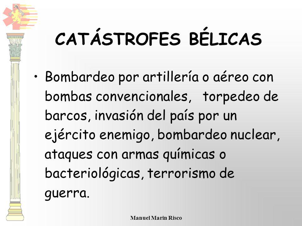 Manuel Marin Risco CATÁSTROFES BÉLICAS Bombardeo por artillería o aéreo con bombas convencionales, torpedeo de barcos, invasión del país por un ejérci